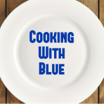 We Need Your Help:  Cooking with Blue!